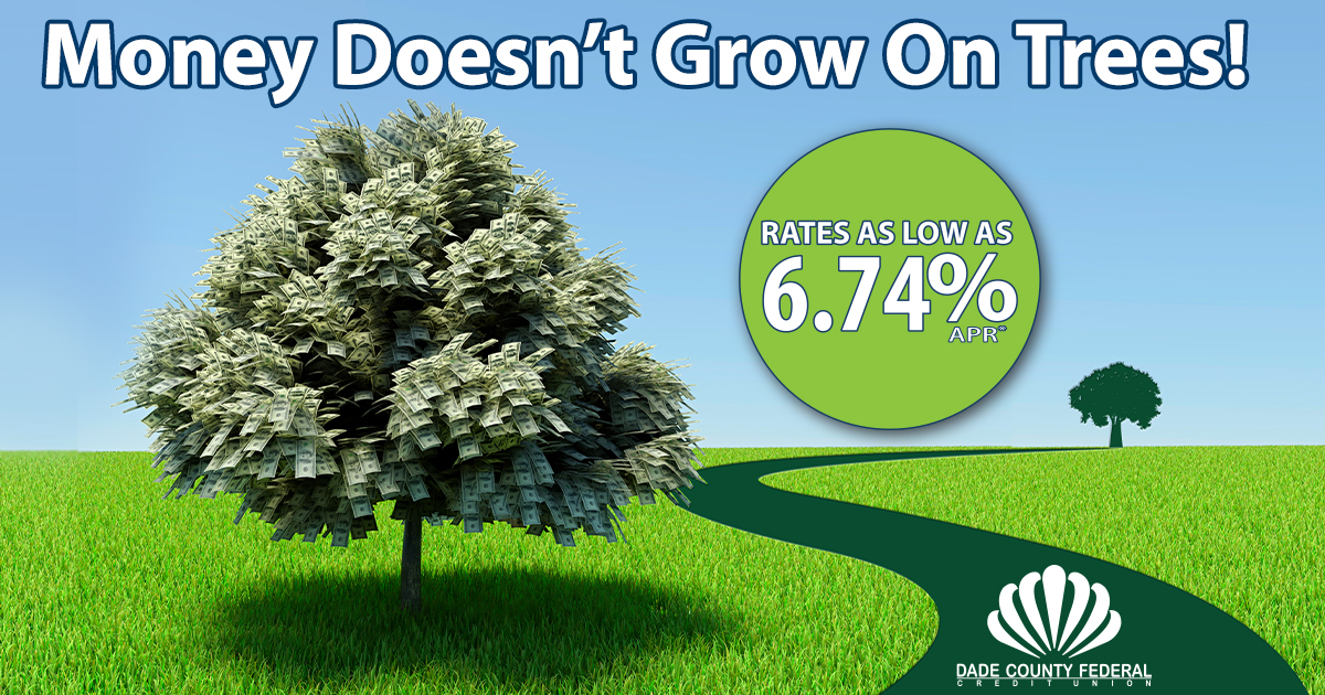 Money doesn't grow on trees! Rates as low as 6.74 percent APR*